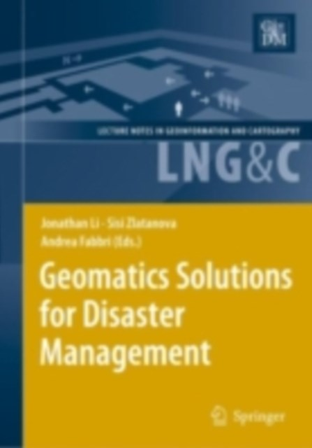 Geomatics Solutions for Disaster Management