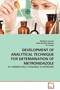Development of Analytical Technique for Determination of Metronidazole by Shafique Hussain, Syed Saeed-Ul-Hassan, M Usman (9783639277142) - PaperBack - Reference Medicine
