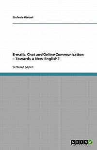 E-Mails, Chat and Online Communication - Towards a New English? by Stefanie Dietzel (9783640397174) - PaperBack - Language
