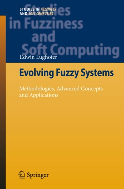 Evolving Fuzzy Systems - Methodologies, Advanced Concepts and Applications