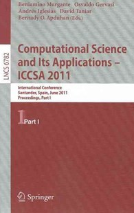 Computational Science and Its Applications - ICCSA 2011 by Beniamino Murgante, Osvaldo Gervasi, Andres Iglesias, David Taniar, Bernady O. Apduhan (9783642219276) - PaperBack - Computing Database Management