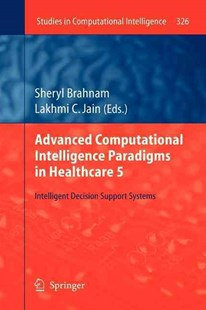 Advanced Computational Intelligence Paradigms in Healthcare 5 by Sheryl Brahnam, Lakhmi C Jain (9783642265518) - PaperBack - Computing Programming