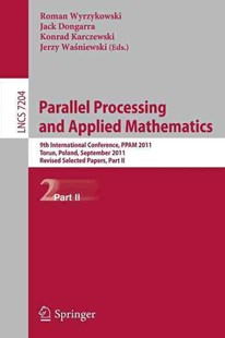 Parallel Processing and Applied Mathematics, Part II by Roman Wyrzykowski, Jack Dongarra, Konrad Karczewski, Jerzy Wasniewski (9783642314995) - PaperBack - Computing Database Management