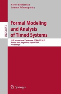 Formal Modeling and Analysis of Timed Systems by Vctor Braberman, Laurent Fribourg (9783642402289) - PaperBack - Computing Program Guides