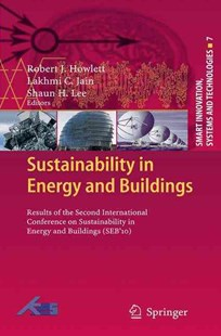 Sustainability in Energy and Buildings by Robert J. Howlett, Lakhmi C Jain, Shaun H. Lee (9783642423000) - PaperBack - Art & Architecture Architecture