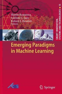 Emerging Paradigms in Machine Learning by Sheela Ramanna, Lakhmi C Jain, Robert J. Howlett (9783642435744) - PaperBack - Computing Programming