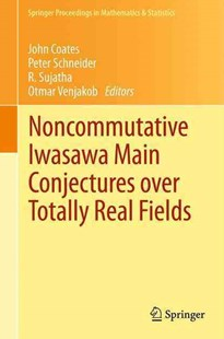 Noncommutative Iwasawa Main Conjectures over Totally Real Fields by John Coates, Peter Schneider, R. Sujatha, Otmar Venjakob (9783642443350) - PaperBack - Science & Technology Mathematics