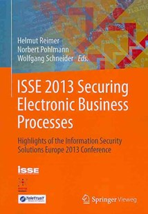 ISSE 2013 Securing Electronic Business Processes by Helmut Reimer, Norbert Pohlmann, Wolfgang Schneider (9783658033705) - PaperBack - Computing Networking