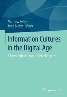 Information Cultures in the Digital Age by Matthew Kelly, Jared Bielby (9783658146795) - PaperBack - Philosophy Modern