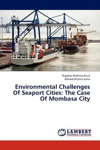Environmental Challenges of Seaport Cities by Mathew Kiura Kigomo, Juma Ahmed Khamis (9783659260407) - PaperBack - Science & Technology Environment