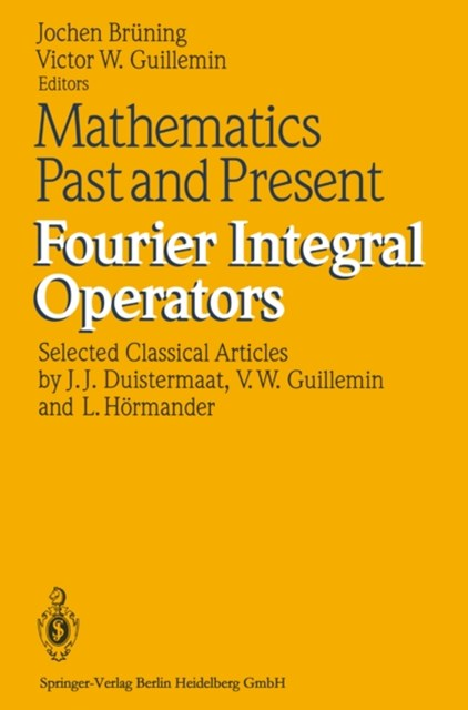 Mathematics Past and Present Fourier Integral Operators