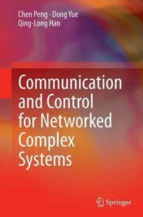 Communication and Control for Networked Complex Systems by Chen Peng, Dong Yue, Qing-Long Han (9783662526323) - PaperBack - Computing Internet