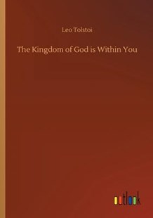 The Kingdom of God Is Within You by Leo Nikolayevich Tolstoy 1828-1910 Selectio (9783732632503) - PaperBack - Modern & Contemporary Fiction Literature