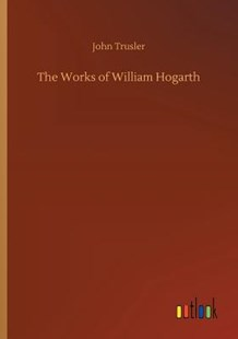 The Works of William Hogarth by John Trusler (9783732636716) - PaperBack - Modern & Contemporary Fiction Literature