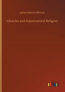 Miracles and Supernatural Religion by James Morris Whiton (9783732655465) - PaperBack - Modern & Contemporary Fiction Literature
