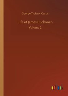 Life of James Buchanan by George Ticknor Curtis (9783734045042) - PaperBack - Modern & Contemporary Fiction Literature