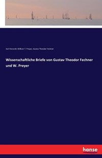 Wissenschaftliche Briefe von Gustav Theodor Fechner und W. Preyer by Karl Vierordt, William T. Preyer, Gustav Theodor Fechner (9783741117053) - PaperBack - Modern & Contemporary Fiction Literature