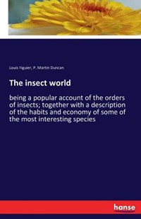 The insect world by Louis Figuier, P. Martin Duncan (9783742815996) - PaperBack - Science & Technology Biology