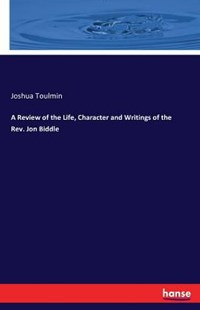 A Review of the Life, Character and Writings of the Rev. Jon Biddle by Joshua Toulmin (9783742831323) - PaperBack - Social Sciences