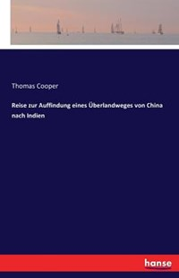 Reise zur Auffindung eines Überlandweges von China nach Indien by Thomas Cooper (9783742842961) - PaperBack - Travel Travel Writing