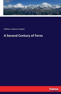 A Second Century of Ferns by William Jackson Hooker (9783742844958) - PaperBack - Science & Technology