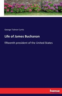 Life of James Buchanan by George Ticknor Curtis (9783742875334) - PaperBack - Modern & Contemporary Fiction General Fiction