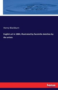 English art in 1884, illustrated by facsimile sketches by the artists by Henry Blackburn (9783742891709) - PaperBack - Social Sciences