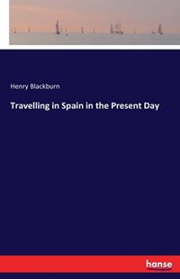 Travelling in Spain in the Present Day by Henry Blackburn (9783743314115) - PaperBack - Travel Travel Writing
