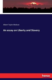 An essay on Liberty and Slavery by Albert Taylor Bledsoe (9783743321434) - PaperBack - History