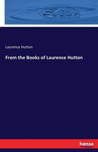 From the Books of Laurence Hutton by Laurence Hutton (9783743324169) - PaperBack - Biographies General Biographies