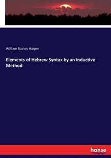 Elements of Hebrew Syntax by an inductive Method by William Rainey Harper (9783743347595) - PaperBack - Language