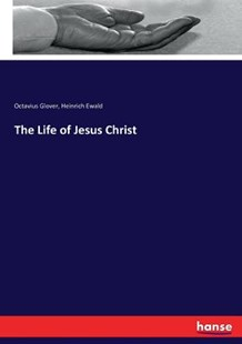 The Life of Jesus Christ by Heinrich Ewald, Octavius Glover (9783743382701) - PaperBack - History