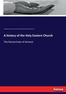 A history of the Holy Eastern Church by John Mason Neale, Constantios I Patriarch of Constanti. (9783743383647) - PaperBack - Religion & Spirituality Christianity
