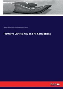Primitive Christianity and Its Corruptions by Adin Ballou, William Sweetzer Heywood (9783743411135) - PaperBack - Religion & Spirituality Christianity