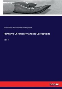 Primitive Christianity and its Corruptions by Adin Ballou, William Sweetzer Heywood (9783743411197) - PaperBack - Religion & Spirituality Christianity
