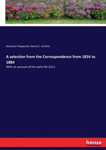 A selection from the Correspondence from 1834 to 1884 by Abraham Hayward, Henry E. Carlisle (9783743414914) - PaperBack - Modern & Contemporary Fiction General Fiction