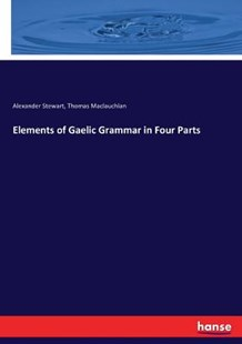 Elements of Gaelic Grammar in Four Parts by Thomas Maclauchlan, Alexander Stewart (9783743417861) - PaperBack - Social Sciences