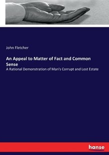 An Appeal to Matter of Fact and Common Sense by John Fletcher (9783743422018) - PaperBack - History