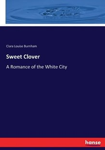 Sweet Clover by Clara Louise Burnham (9783744665797) - PaperBack - History