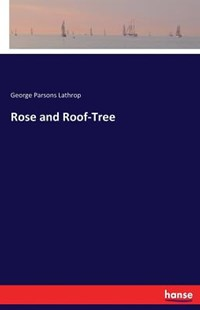 Rose and Roof-Tree by George Parsons Lathrop (9783744716826) - PaperBack - Modern & Contemporary Fiction Literature