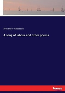 A song of labour and other poems by Alexander Anderson (9783744722322) - PaperBack - Modern & Contemporary Fiction Literature