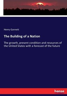 The Building of a Nation by Henry Gannett (9783744730204) - PaperBack - History