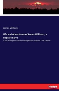 Life and Adventures of James Williams, a Fugitive Slave by James Williams (9783744731010) - PaperBack - History