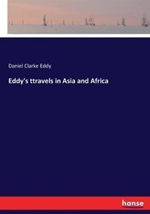 Eddy's ttravels in Asia and Africa by Daniel Clarke Eddy (9783744757744) - PaperBack - Travel Travel Writing