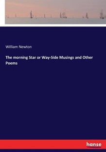 The morning Star or Way-Side Musings and Other Poems by William Newton (9783744764407) - PaperBack - Modern & Contemporary Fiction Literature