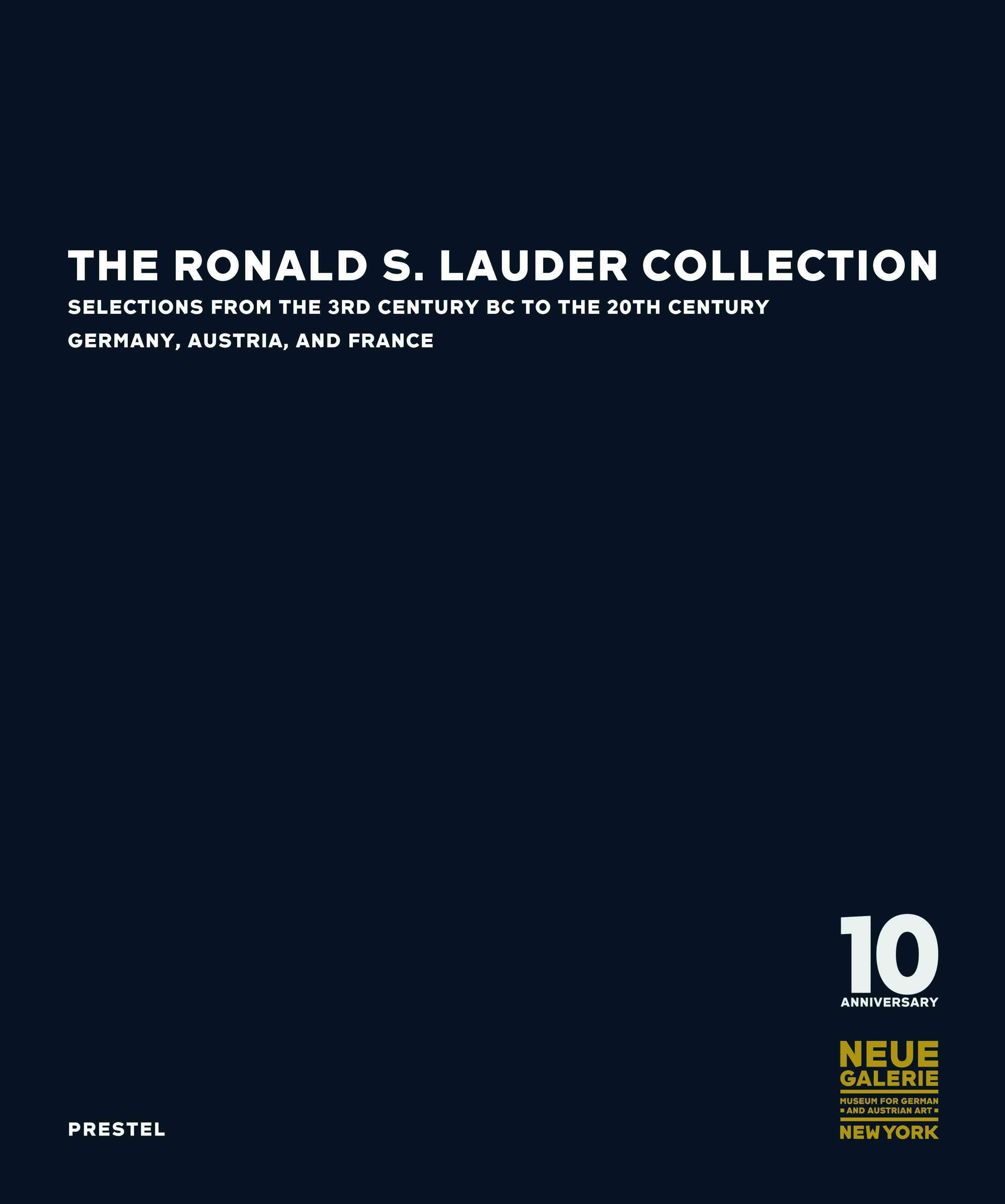 Ronald S. Lauder Collection: Selections from the 3rd Century BC to the 20th Century Germany, Austria, and France