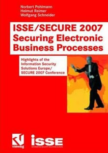 ISSE/SECURE 2007 Securing Electronic Business Processes by Norbert Pohlmann, Helmut Reimer, Wolfgang Schneider (9783834803467) - PaperBack - Computing Networking