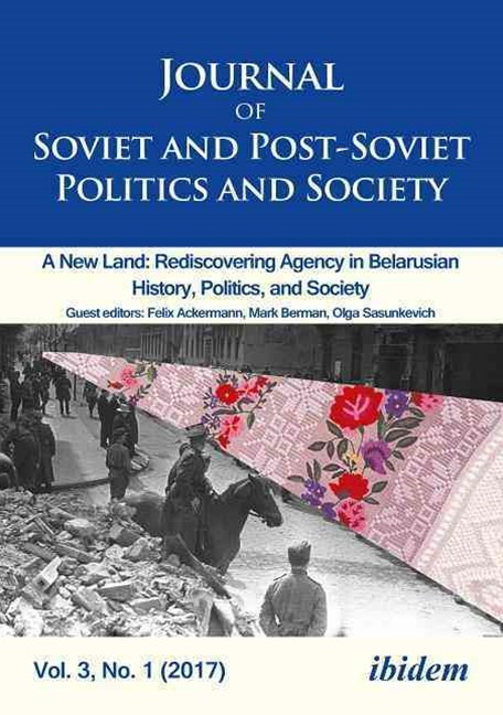 Journal of Soviet and Post-Soviet Politics and Society: A New Land: Rediscovering Agency in Belarusian History, Politics, and Society