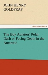 The Boy Aviators' Polar Dash or Facing Death in the Antarctic by John Henry Goldfrap (9783842465381) - PaperBack - Adventure Fiction Modern