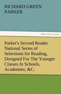 Parker's Second Reader National Series of Selections for Reading, Designed for the Younger Classes in Schools, Academies, &c. by Richard Green Parker (9783842482814) - PaperBack - Modern & Contemporary Fiction General Fiction